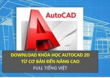 Download Khóa học AutoCAD 2D từ cơ bản đến nâng cao FULL tiếng Việt