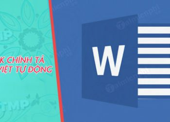 Cách bật tính năng kiểm tra lỗi chính tả tiếng Việt trong Word
